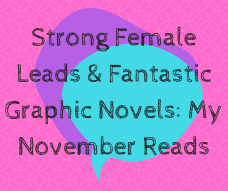 Strong Female Leads & Fantastic Graphic Novels_ My November Reads.png